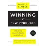 Winning at New Products : Creating Value Through Innovation by Cooper, Robert G., 9780465025787