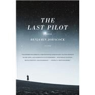 The Last Pilot A Novel by Johncock, Benjamin, 9781250095787