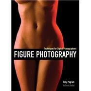 Figure Photography Techniques for Digital Photographers by Pegram, Billy, 9781608955787