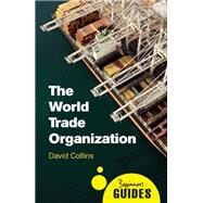 The World Trade Organization A Beginner's Guide by Collins, David, 9781780745787