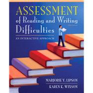 Assessment of Reading and Writing Difficulties An Interactive Approach by Lipson, Marjorie Y.; Wixson, Karen K., 9780132685788