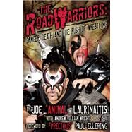 The Road Warriors: Danger, Death and the Rush of Wrestling by Laurinaitis, Joe