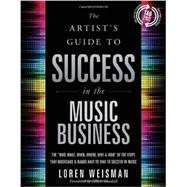 The Artist's Guide to Success in the Music Business: The