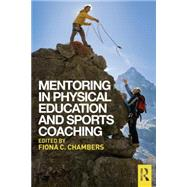 Mentoring in Physical Education and Sports Coaching by Chambers; Fiona C., 9780415745789