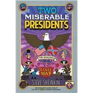 Two Miserable Presidents Everything Your Schoolbooks Didn't Tell You About the Civil War by Sheinkin, Steve; Robinson, Tim, 9781250075789