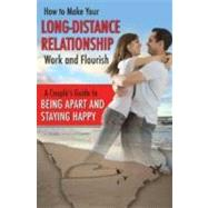 How to Make Your Long-Distance Relationship Work and Flourish : A Couple's Guide to Being Apart and Staying Happy by Butler, Tamsen, 9781601385789