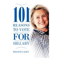 101 Reasons to Vote for Hillary / 101 Reasons to Vote Against Hillary by Lyons, Tony, 9781634505789