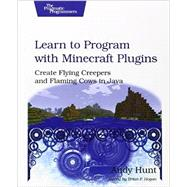 Learn to Program With Minecraft Plugins: Create Flying Creepers and Flaming Cows in Java by Hunt, Andy; Hogan, Brian P., 9781937785789