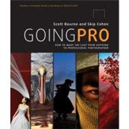 Going Pro : How to Make the Leap from Aspiring to Professional Photographer by Bourne, Scott; Cohen, Skip, 9780817435790