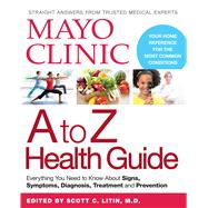 Mayo Clinic A to Z Health Guide by The Mayo Clinic, 9780848745790