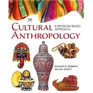 Cengage Advantage Books: Cultural Anthropology A Problem-Based Approach by Robbins, Richard H.; Dowty, Rachel, 9781305645790