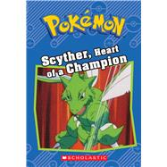 Scyther, Heart of a Champion (Pokémon Classic Chapter Book #4) by Sweeny, Sheila, 9781338175790