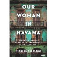 Our Woman in Havana by Huddleston, Vicki; Gutierrez, Carlos, 9781468315790