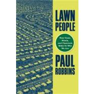 Lawn People : How Grasses, Weeds, and Chemicals Make Us Who We Are by Robbins, Paul, 9781592135790