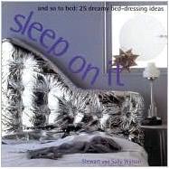 Sleep on It: And So to Bed : 25 Dreamy Bed-Dressing Ideas by Walton, Stewart; Walton, Sally, 9781842155790