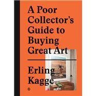 A Poor Collector's Guide to Buying Great Art by Kagge, Erling, 9783899555790