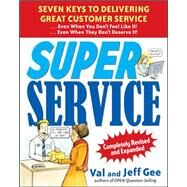 Super Service:  Seven Keys to Delivering Great Customer Service...Even When You Don't Feel Like It!...Even When They Don't Deserve It!, Completely Revised and Expanded by Gee, Jeff; Gee, Val, 9780071625791