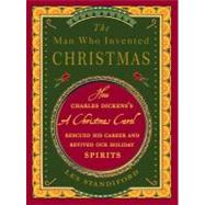 The Man Who Invented Christmas by Standiford, Les, 9780307405791