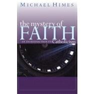 The Mystery of Faith: An Introduction to Catholicism by Himes, Michael J., 9780867165791