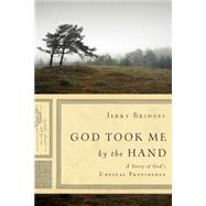 God Took Me by the Hand: A Story of God's Unusual Providence by Bridges, Jerry, 9781612915791