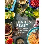 A Lebanese Feast of Vegetables, Pulses, Herbs and Spices by Hamadeh, Mona, 9781845285791