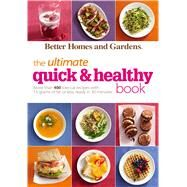 The Ultimate Quick & Healthy Book: More than 400 Low-cal Recipes with 15 Grams of Fat or Less, Ready in 30 Minutes by Better Homes and Gardens Books, 9780544245792