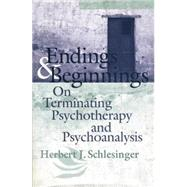 Endings and Beginnings: On Terminating Psychotherapy and Psychoanalysis by Schlesinger; Herbert J., 9781138005792