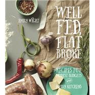 Well Fed, Flat Broke: Recipes for Modest Budgets and Messy Kitchens by Wight, Emily, 9781551525792