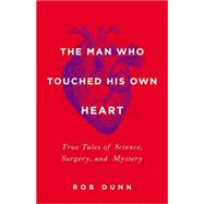 The Man Who Touched His Own Heart by Dunn, Rob, 9780316225793