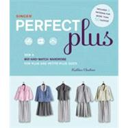 Singer Perfect Plus : Sew a Mix-and-Match Wardrobe for Plus and Petite-Plus Sizes by CHEETHAM KATHLEEN, 9781589235793