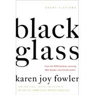 Black Glass: Short Fictions by Fowler, Karen Joy, 9780399175794