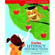 Creating Literacy Instruction for All Students by Gunning, Thomas G., 9780132685795