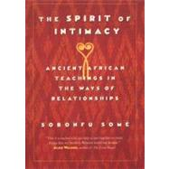 The Spirit of Intimacy: Ancient Afrian Teachings in the Ways of Relationships by Some, Sobonfu E., 9780688175795