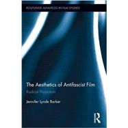 The Aesthetics of Antifascist Film: Radical Projection by Barker; Jennifer Lynde, 9781138695795