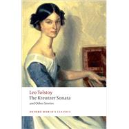 The Kreutzer Sonata and Other Stories by Tolstoy, Leo; Gustafson, Richard F.; Maude, Aylmer; Maude, Louise; Duff, J. D., 9780199555796