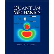 Quantum Mechanics by McIntyre, David; Manogue, Corinne A; Tate, Janet, 9780321765796