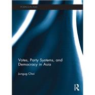 Votes, Party Systems and Democracy in Asia by Choi; Jungug, 9781138205796