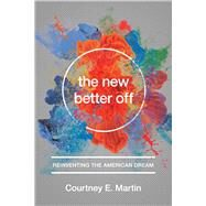 The New Better Off by Martin, Courtney E., 9781580055796