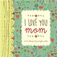 I Love You Mom by Weeks, Amylee, 9781416245797