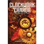 Clockwork Canada by Parisien, Dominik, 9781550965797