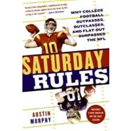 Saturday Rules : Why College Football Outpasses, Outclasses, and Flat-Out Surpasses the NFL by Murphy, Austin, 9780061375798
