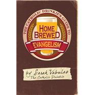 The Catholic Drinkie's Guide to Homebrewed Evangelism by Vabulas, Sarah, 9780764825798