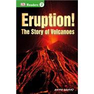 DK Readers L2: Eruption!: The Story of Volcanoes by Ganeri, Anita, 9781465435798