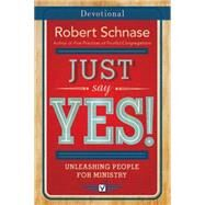 Just Say Yes! Devotional by Schnase, Robert; Olsen, Angela (CON), 9781501825798
