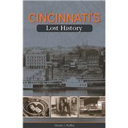 Cincinnati's Lost History by Rolfes, Steven J., 9781578605798