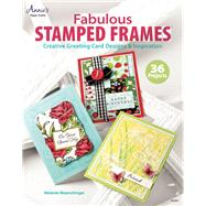 Fabulous Stamped Frames : Creative Greeting Card Designs and Inspiration by Muenchinger, Melanie, 9781596355798