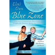 Elsa's Own Blue Zone : America's Centenarian Sweetheart's Insights for Positive Aging and Living by Textor-Black, Sharon, 9781600375798