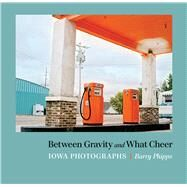 Between Gravity and What Cheer by Phipps, Barry, 9781609385798