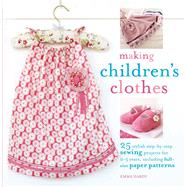 Making Children's Clothes: 25 Stylish Step-by-step Sewing Projects for 0-5 Years by HARDY EMMA, 9781906525798