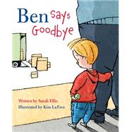 Ben Says Goodbye by Ellis, Sarah; LA Fave, Kim, 9781927485798